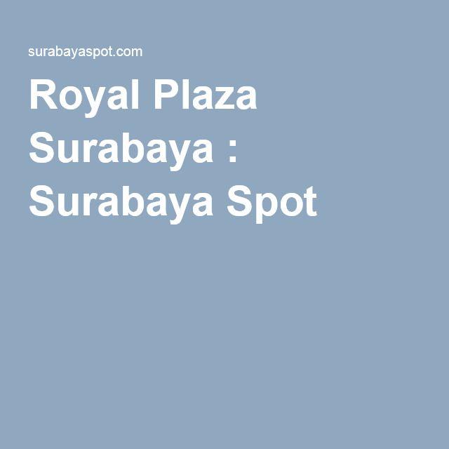 Royal Plaza Surabaya : Surabaya Spot