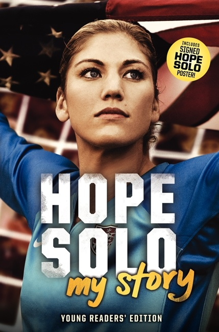 Hope Solo: My Story (Young Readers' Edition). YA B SOLO. Hope shares her inside story in her own words, for soccer fans of all ages.
