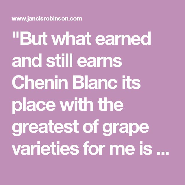 """""""But what earned and still earns Chenin Blanc its place with the greatest of grape varieties for me is its finest incarnation, as extraordinarily long-lived, uniquely-flavoured botrytised sweet wines in the Loire Valley."""""""