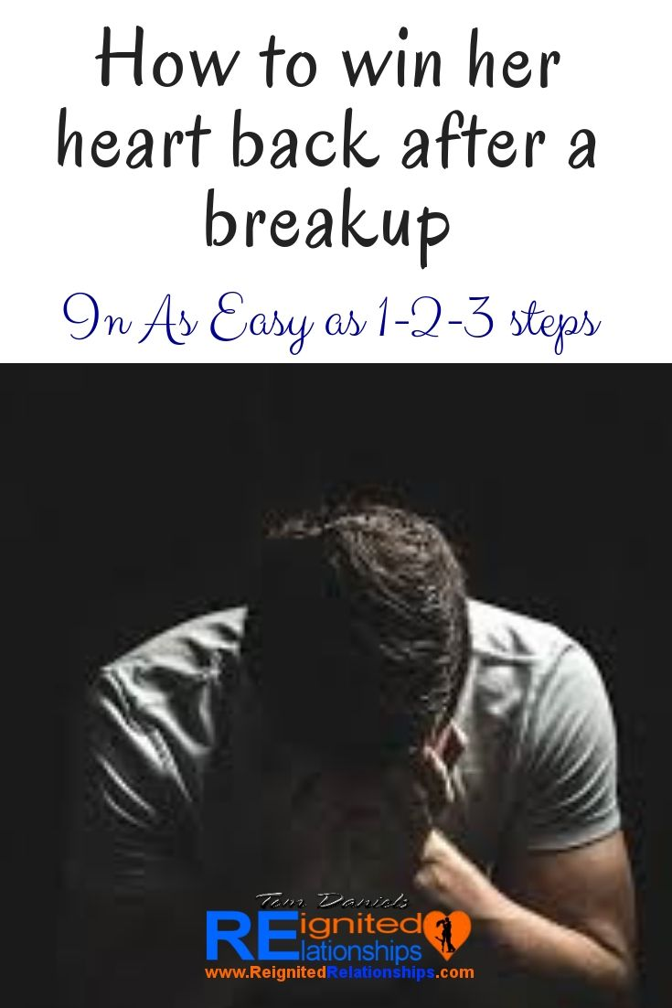 How To Win Her Heart Back After A Breakup Break Up After Hurting