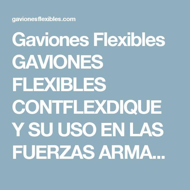 Gaviones Flexibles GAVIONES FLEXIBLES CONTFLEXDIQUE Y SU USO EN LAS FUERZAS ARMADAS ESPAÑOLAS