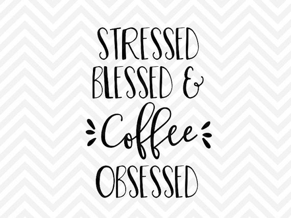Stressed Blessed and Coffee Obsessed messy bun and getting stuff done mom life coffee jesus and coffee but first coffee SVG file - Cut File - Cricut projects - cricut ideas - cricut explore - silhouette cameo projects - Silhouette  by KristinAmandaDesigns