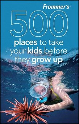 Next time you are planning a vacation, keep in mind Frommer's 500 Places to Take Your Kids Before They Grow Up!