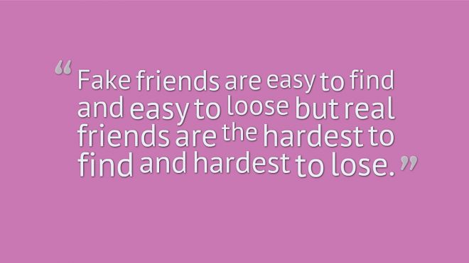 Quotes For True Friends And Fake Friends: Fake Friends Are Easy To Find And Easy To Loose But Real