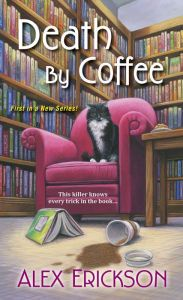 Death by Coffee By Alex Erickson - When a mysterious death strikes at her brand-new bookstore café, Krissy vows to find out what really happened — before her shop closes its doors forever. A satisfying murder mystery for coffee lovers everywhere!