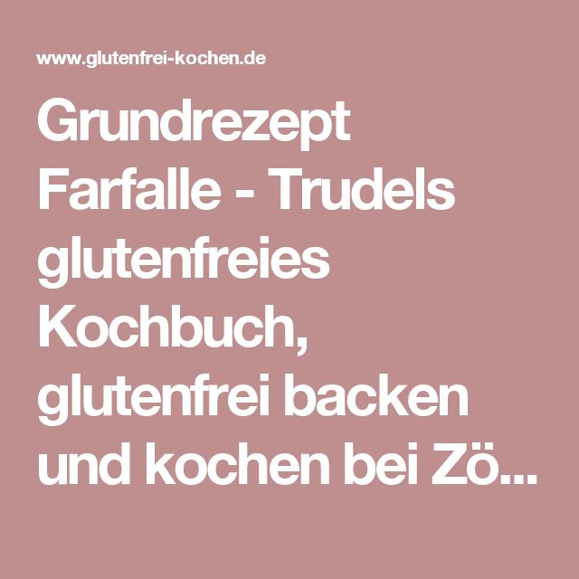 Grundrezept Farfalle - Trudels glutenfreies Kochbuch, glutenfrei backen und kochen bei Zöliakie. Glutenfreie Rezepte, laktosefreie Rezepte, glutenfreies Brot