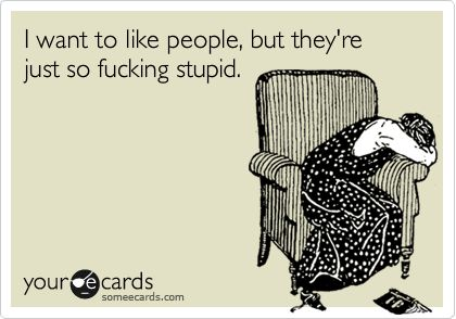 Sadly, it's true.: Life, Laugh, Quotes, Truths, Funny Stuff, Humor, Ecards, Stupid People, True Stories