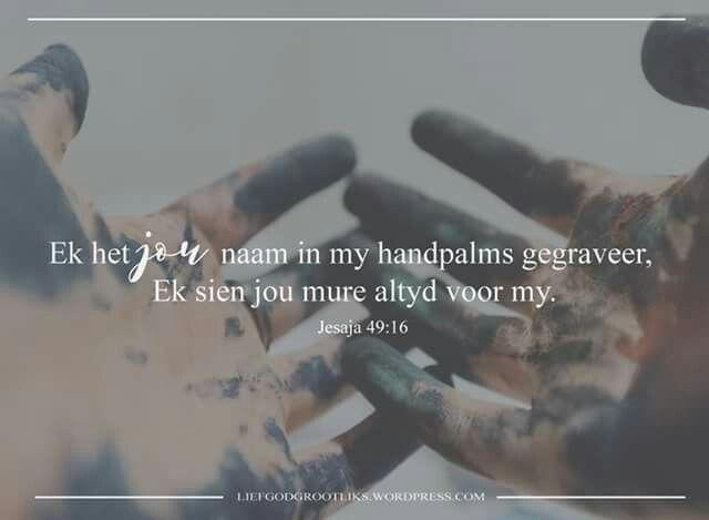 Jesaja 49:16 Ek het jou naam in my handpalms gegraveer, Ek sien jou mure altyd voor my.  Onthou dat jou naam in die Here se hand gegraveer is, en Hy sal jou nooit vergeet nie  #LoveGodGreatlyAfrikaans #LiefGodGrootliks