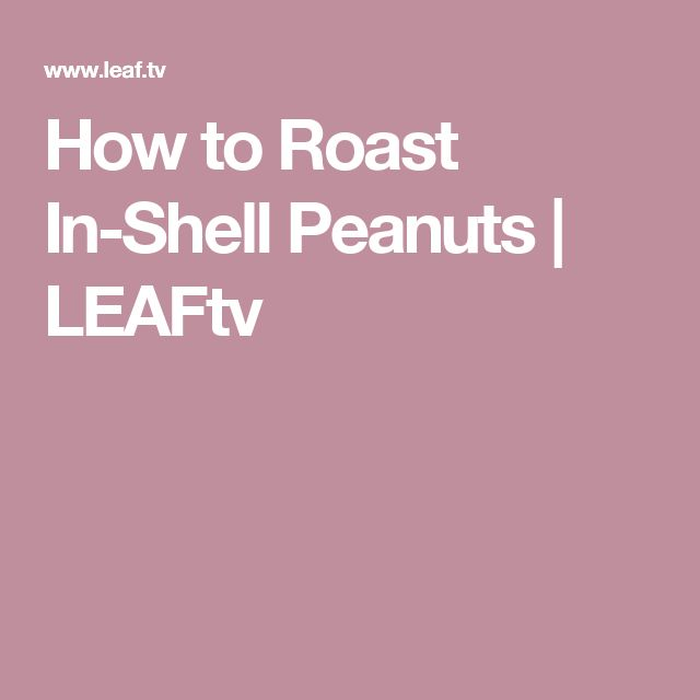 How to Roast In-Shell Peanuts | LEAFtv