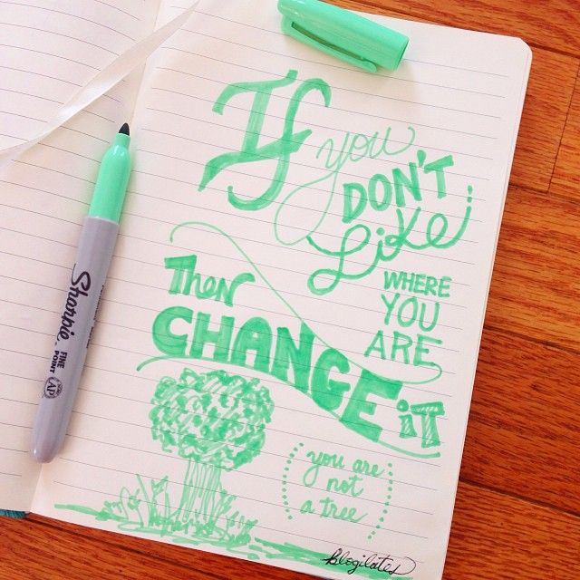If you don't like where you are, then change it.
