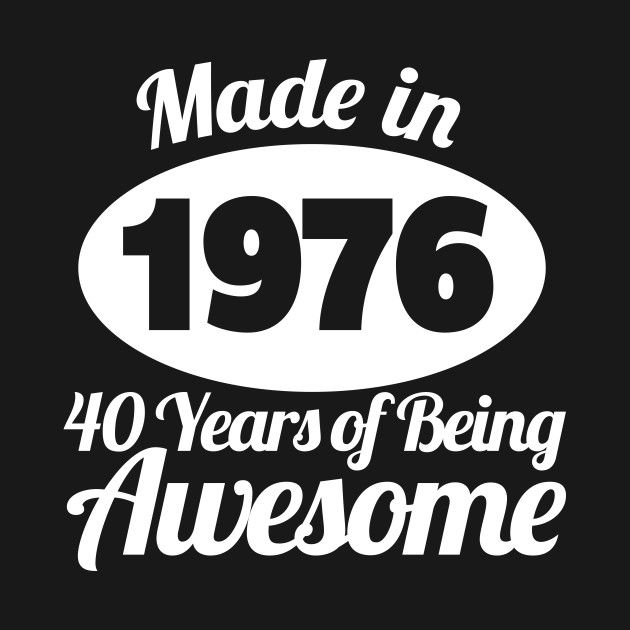 Awesome 'Made+in+1976+40+Years+of+Awesome' design on TeePublic!