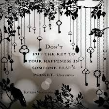 Image result for don't put the key to your happiness in someone else's pocket quote