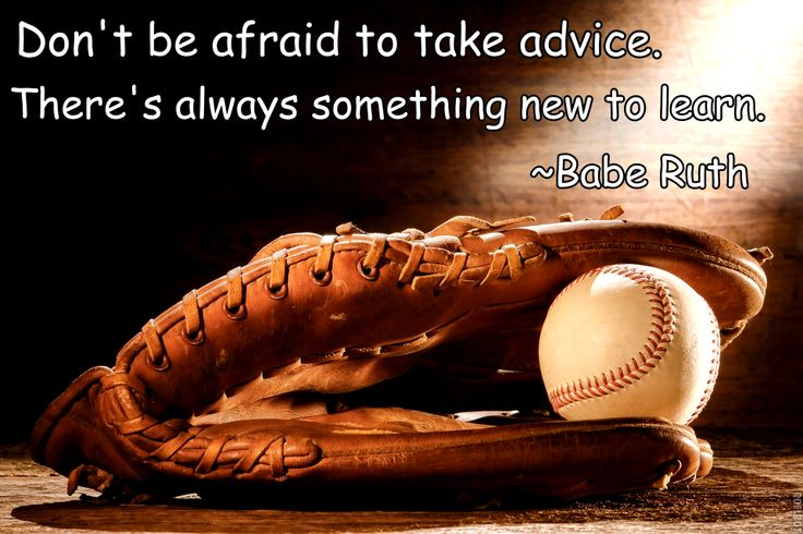 Don't be afraid to take advice. There's always something new to learn ~ Babe Ruth #baseball #quote