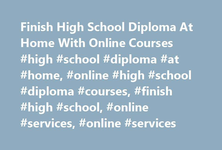 Finish High School Diploma At Home With Online Courses #high #school #diploma #at #home, #online #high #school #diploma #courses, #finish #high #school, #online #services, #online #services http://iowa.remmont.com/finish-high-school-diploma-at-home-with-online-courses-high-school-diploma-at-home-online-high-school-diploma-courses-finish-high-school-online-services-online-services/  # Earn High School Diploma From Home In order to earn a high school diploma at home, you have to be motivated…