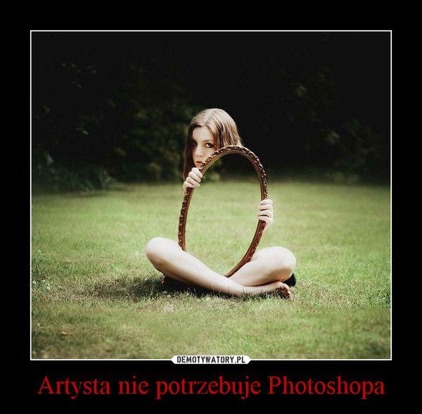 Artysta nie potrzebuje Photoshopa –