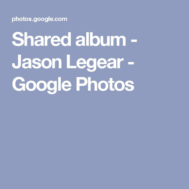 Shared album - Jason Legear - Google Photos