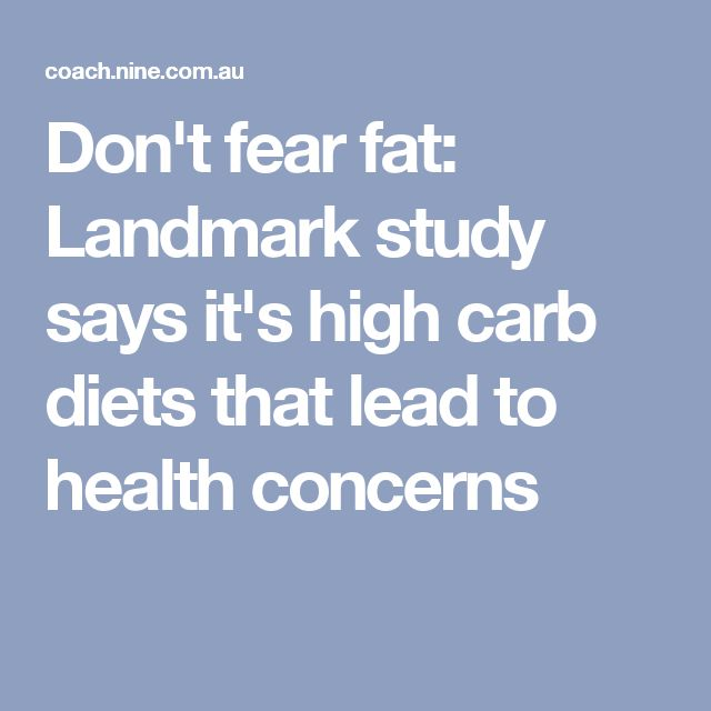 Don't fear fat: Landmark study says it's high carb diets that lead to health concerns