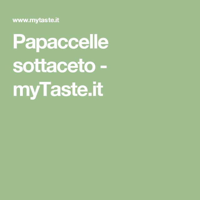 Papaccelle sottaceto - myTaste.it