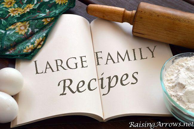 Large Family Recipes | RaisingArrows.net