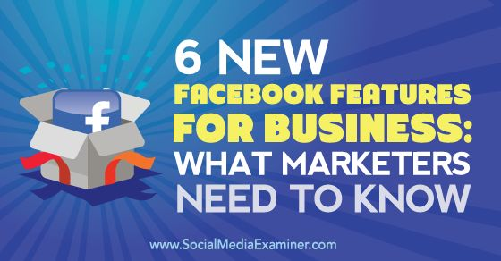 6 New Facebook Features for Business: What Marketers Need to Know http://www.socialmediaexaminer.com/6-new-facebook-features-for-business/?utm_content=bufferf26e7&utm_medium=social&utm_source=pinterest.com&utm_campaign=buffer