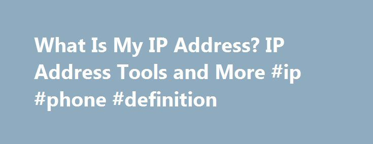 What Is My IP Address? IP Address Tools and More #ip #phone #definition http://alabama.remmont.com/what-is-my-ip-address-ip-address-tools-and-more-ip-phone-definition/  # It's not personal It's just your connection Welcome to WhatIsMyIPAddress.com. Your IP address is something you probably rarely think about, but it's vitally important to your online lifestyle. Without an IP address, you wouldn't be able to get today's weather, check the latest news or look at videos online. Why? Because…