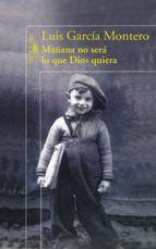 Mañana no sera lo que dios quiera - Luis Garcia Montero