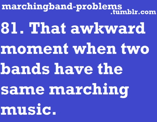 81. That awkward moment when two bands have the same marching music.