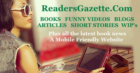 Visit Readers Gazette for Books, Articles, Short Stories, Fun Videos and lots of other things, who knows you might just find a bargain book you have always wanted to read....