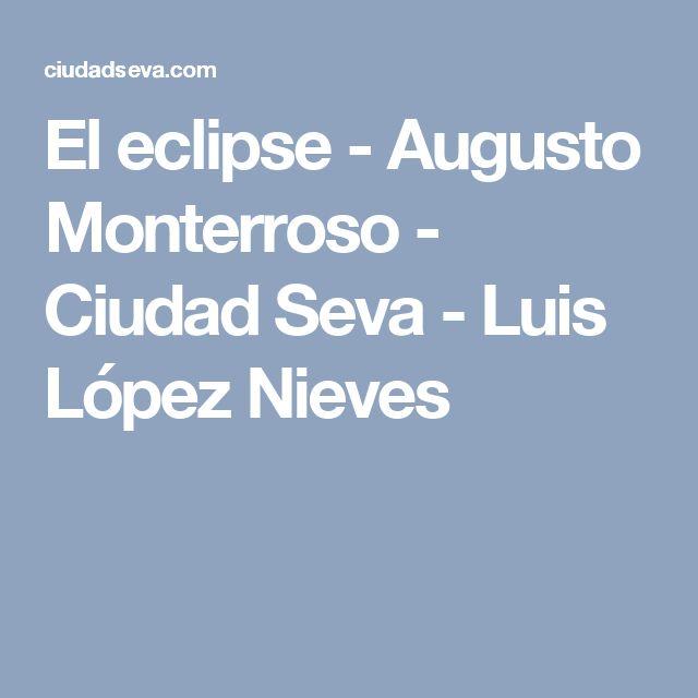 El eclipse - Augusto Monterroso - Ciudad Seva - Luis López Nieves