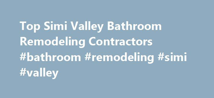 Top Simi Valley Bathroom Remodeling Contractors #bathroom #remodeling #simi #valley http://omaha.remmont.com/top-simi-valley-bathroom-remodeling-contractors-bathroom-remodeling-simi-valley/  # Simi Valley Bathroom Remodeling and Design Contractors Simi Valley has always had a large demand for bathroom remodeling. With its emphasis on family and cost effective renovations, standard forms of remodeling take precedence over luxury, and residents can get a great deal from some of Simi Valley's…