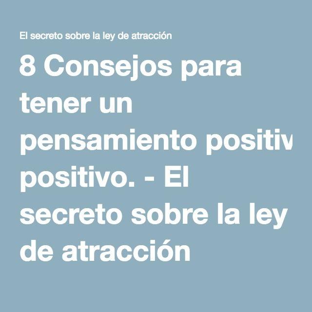 8 Consejos para tener un pensamiento positivo. - El secreto sobre la ley de atracción