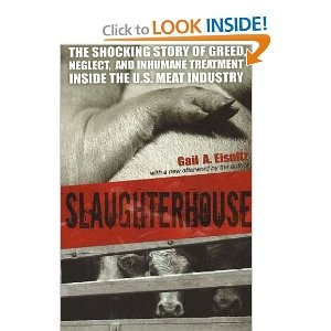 Slaughterhouse by Gail A. Eisnitz..EVERYONE should read this book!