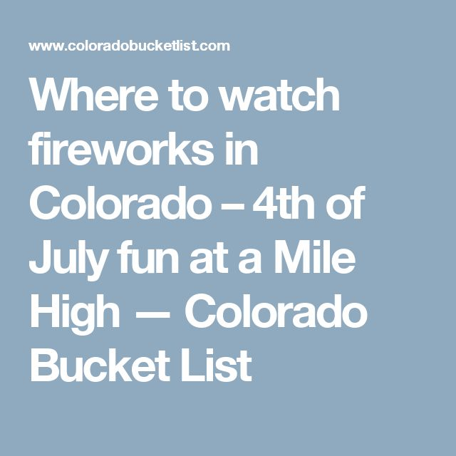 Where to watch fireworks in Colorado – 4th of July fun at a Mile High — Colorado Bucket List