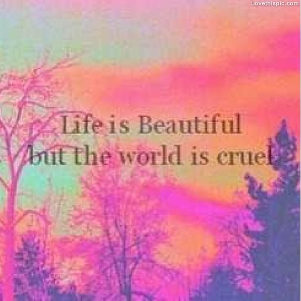 World Is Cruel Quotes Beautiful World Life Quotes Life Quote Just