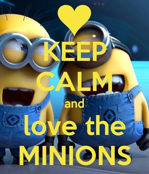 Keep Calm and love the minions! :)