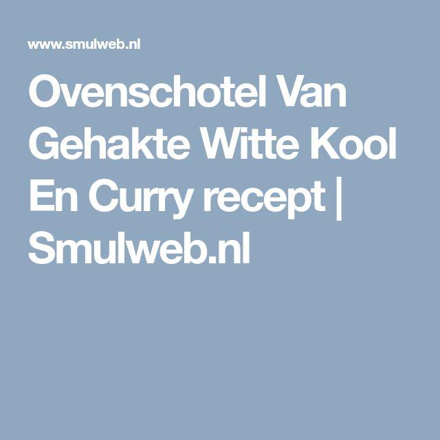 Ovenschotel Van Gehakte Witte Kool En Curry recept | Smulweb.nl