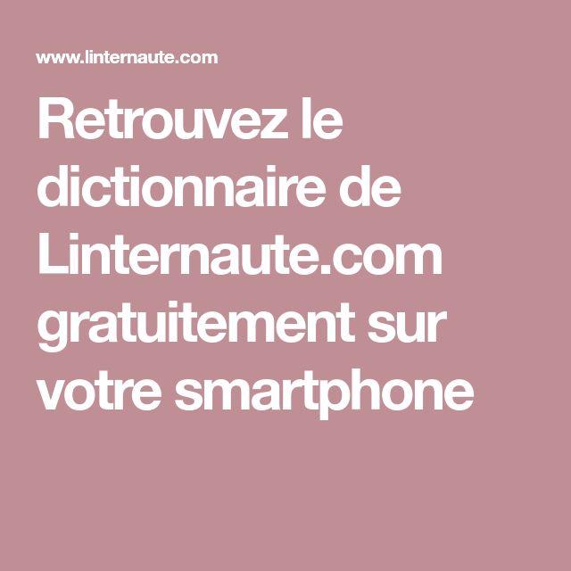 Retrouvez le dictionnaire de Linternaute.com gratuitement sur votre smartphone