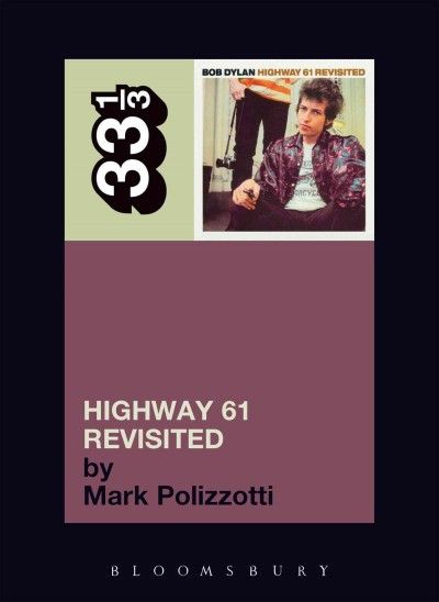 Bob Dylan's Highway 61 Revisited (33 1/3) : Mark Polizzotti