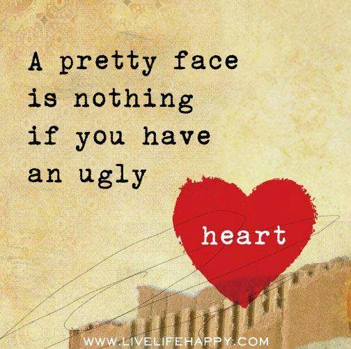 Famous Quotes - Stop and think about this one for awhile. Not talking about diseased hearts, talking about evil, cruel hearts. Beauty is only skin deep. A beautiful, kind, sharing heart will be remembered and cherished forever...