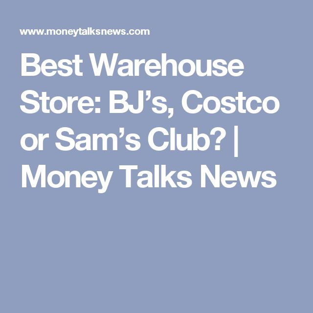 Best Warehouse Store: BJ's, Costco or Sam's Club? | Money Talks News