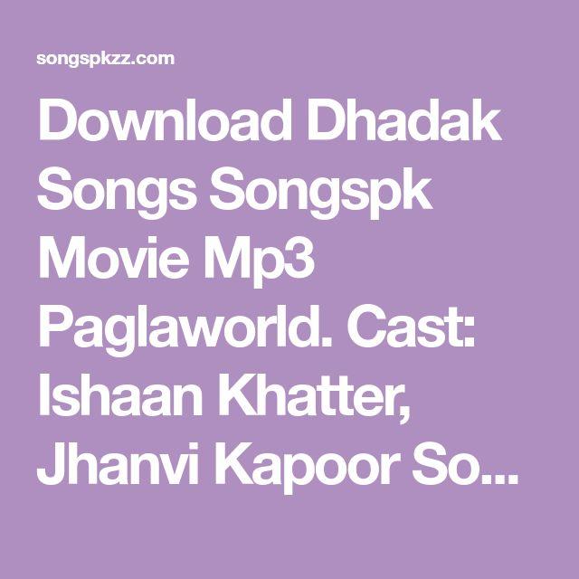 Download Dhadak Songs Songspk Movie Mp3 Paglaworld Cast Ishaan Khatter Jhanvi Kapoor Songs Composer Ajay Atul Mp3 Songs Dh Songs Hindi Movies Movie Songs
