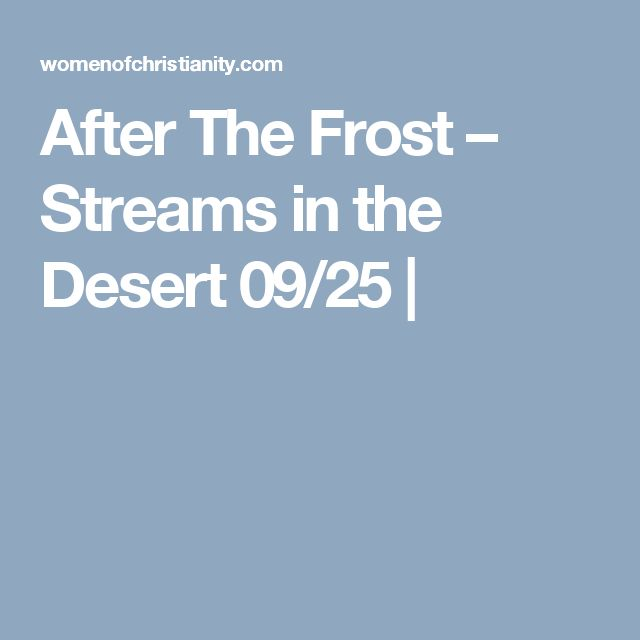 After The Frost – Streams in the Desert 09/25 |