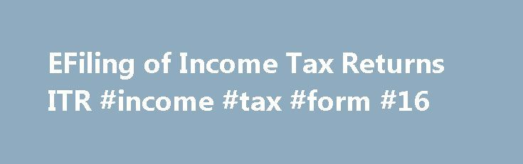 EFiling of Income Tax Returns ITR #income #tax #form #16 http://incom.remmont.com/efiling-of-income-tax-returns-itr-income-tax-form-16/  #efiling of income tax return login # The process of electronically filing Income tax returns through the internet is known as e-filing. It is mandatory for Companies and Firms requiring Section 44AB audit to submit the Income tax returns electronically for AY 2007-08 as well as AY 2008-09. Any Company and Firm requiring Section 44AB Continue Reading