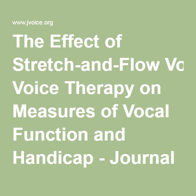 The Effect of Stretch-and-Flow Voice Therapy on Measures of Vocal Function and Handicap - Journal of Voice
