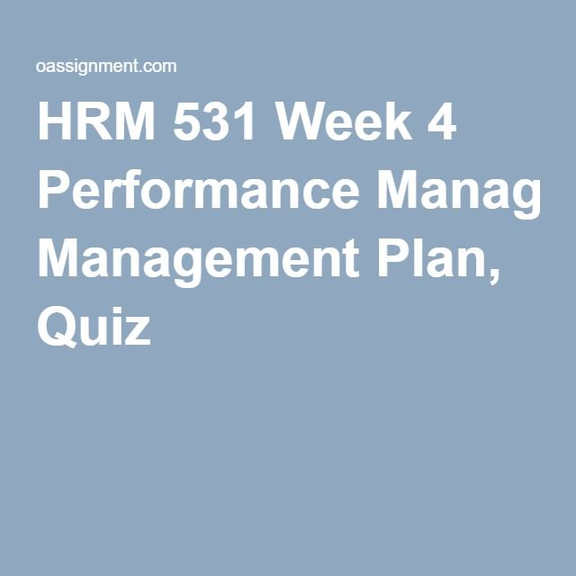 HRM 531 Week 4 Performance Management Plan, Quiz