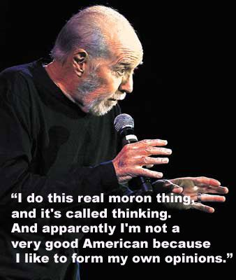 Religion: the enemy of knowledge!  George Carlin, you know me so well!  I miss you, man.