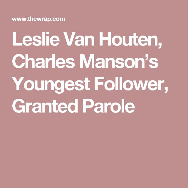 Leslie Van Houten, Charles Manson's Youngest Follower, Granted Parole
