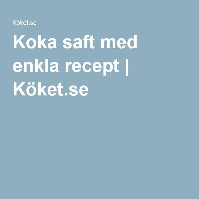 Koka saft med enkla recept | Köket.se