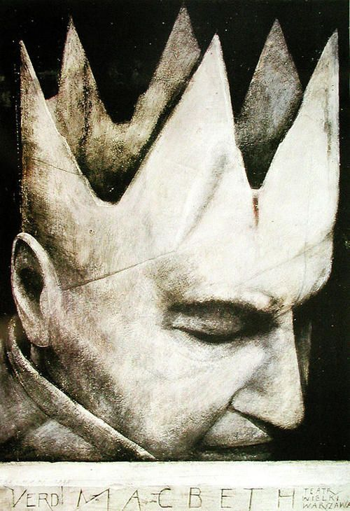 artemisdreaming:    Above:     Theatre poster for Verdi's opera Macbeth, 1985 by Wiktor Sadowski  .  If chance will have me king, why, chance may crown me.  .  William Shakespeare - Macbeth, Act 1, Scene 3