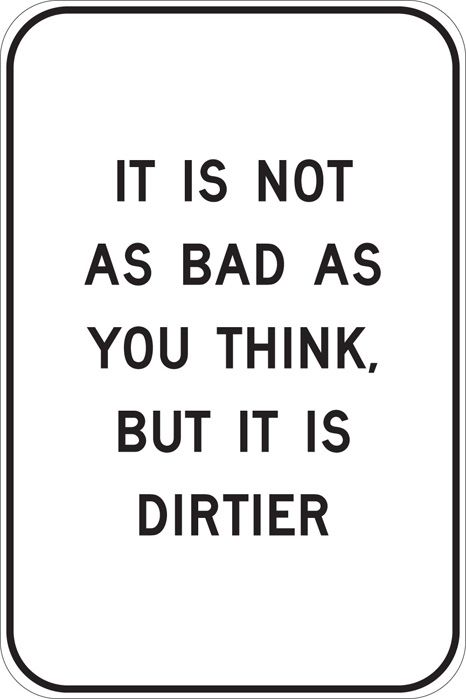 it is not as bad as you think, but it is dirtier #text